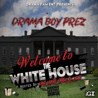 "New Mixtape: Drama Boy Prez - ""Welcome To The White House"" 