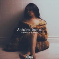 "#Relevant: Antoine Banks (@AntoineTheFresh) - ""Visions Of Forever"""