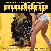 "New Video: Big Jimmy Ft. Forgiato Blow, Franklin Embry, Young Gunner & DJ Cannon Banyon - ""Mud Drip"" | @BigJimmyRap @DJCANNONBANYON"