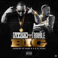 "New Music: ATAK Ft. Trouble - ""Big"" 
