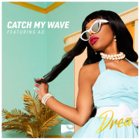 "Drea Dominique - ""Catch My Wave"""