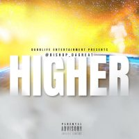 "New Music: Bishop DaGreat - ""Higher"" 